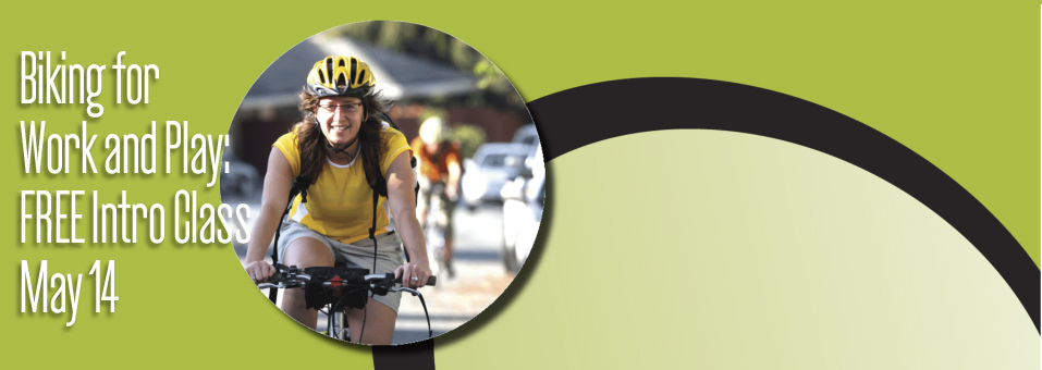 "Got Bike? Got Questions? Free ""Biking for Work and Play"" Class on May 14"